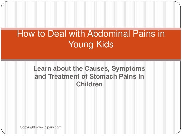 How to Deal with Abdominal Pains in            Young Kids       Learn about the Causes, Symptoms       and Treatment of St...