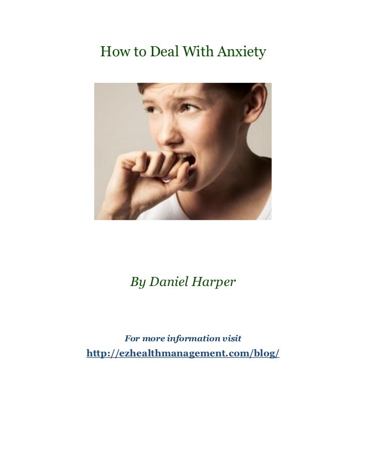 How to Deal With Anxiety       By Daniel Harper      For more information visithttp://ezhealthmanagement.com/blog/