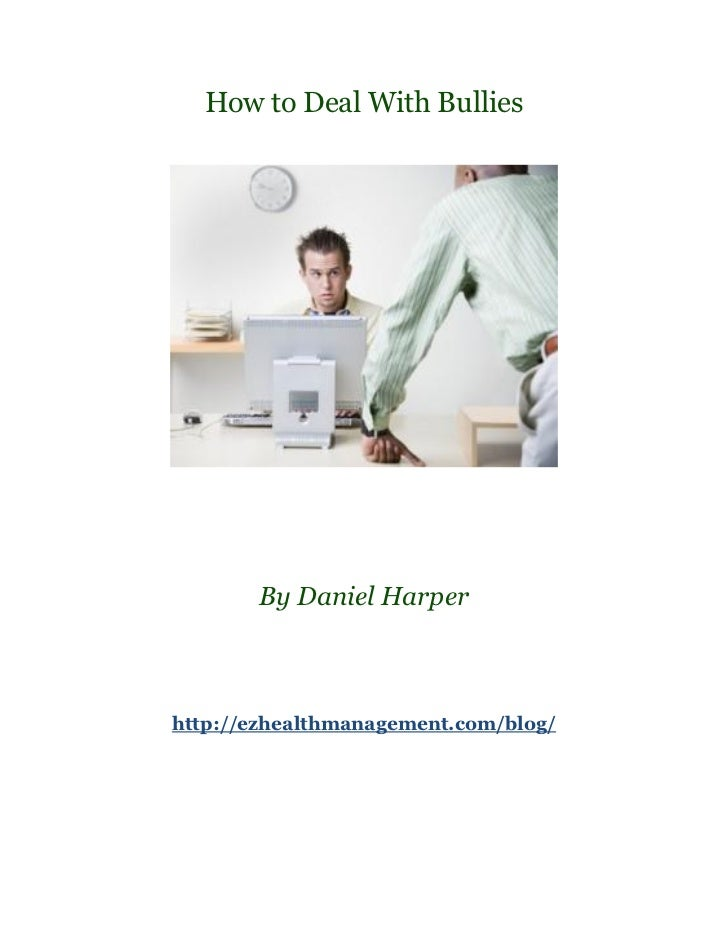 How to Deal With Bullies       By Daniel Harperhttp://ezhealthmanagement.com/blog/