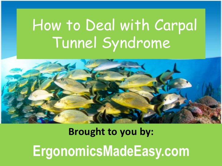 How to Deal withCarpal Tunnel Syndrome<br />Brought to you by:  <br />ErgonomicsMadeEasy.com<br />