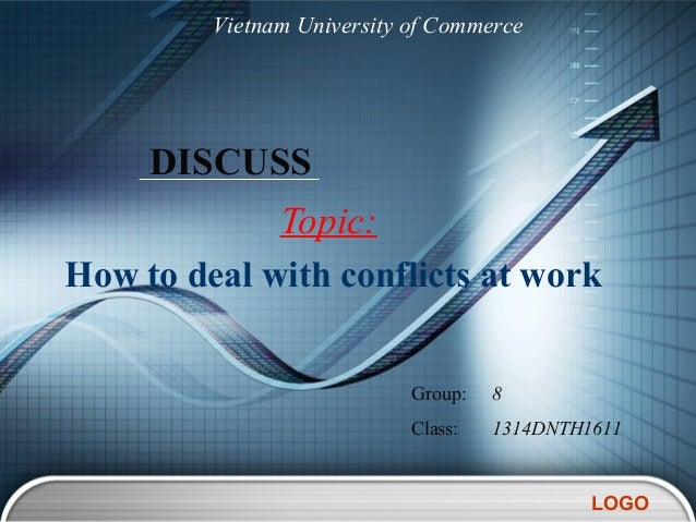 LOGODISCUSSTopic:How to deal with conflicts at workVietnam University of CommerceGroup: 8Class: 1314DNTH1611