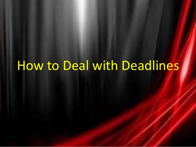 How to Deal with Deadlines