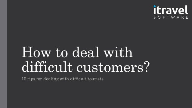 dealing with difficult customers Dealing with difficult customers is probably one of the most frustrating tasks a  small business faces it's easy to get defensive, because difficult.