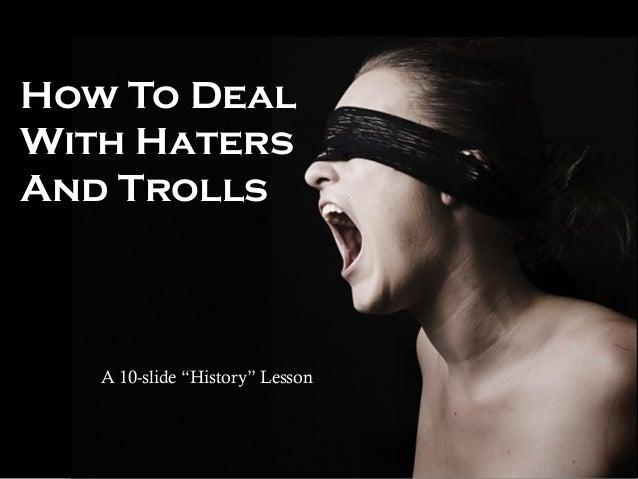 "How To Deal With Haters And Trolls A 10-slide ""History"" Lesson"