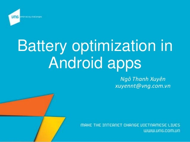 Battery optimization in Android apps Ngô Thanh Xuyên xuyennt@vng.com.vn