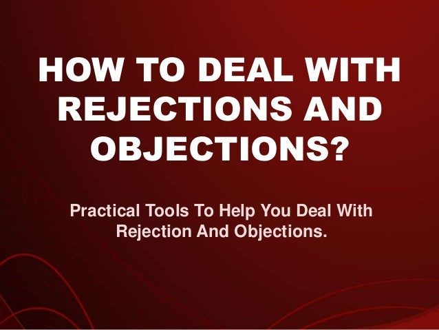 How To Deal With Rejections And Objections - Success Resources Richard Tan