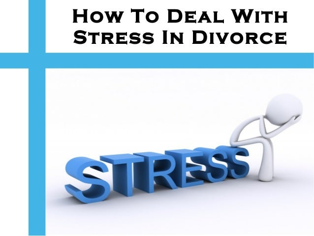 How You Can deal with Stress in Divorce