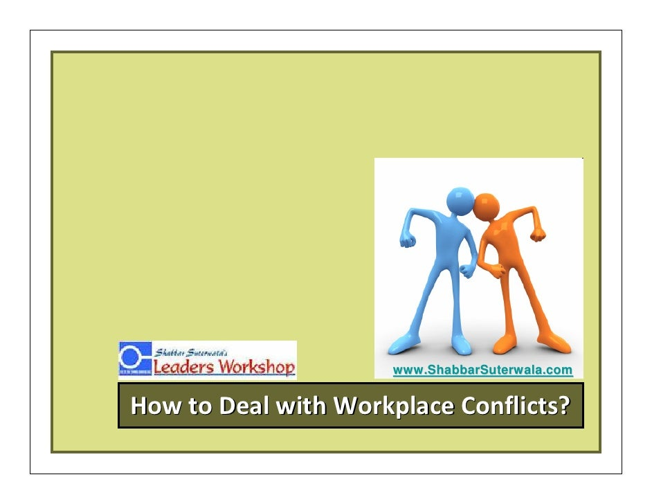 dealing with conflicts in the workplace Conflict resolution skills to deal with them in a healthy way is crucial when conflict i s mismanaged, it can harm the in workplace conflicts, differing needs are often at the heart of bitter.