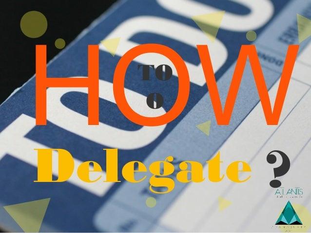 HOWTO O Delegate ?
