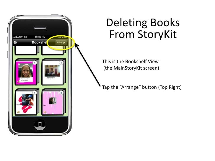 """Deleting Books<br />From StoryKit<br />This is the Bookshelf View<br /> (the MainStoryKit screen)<br />Tap the """"Arrange"""" b..."""