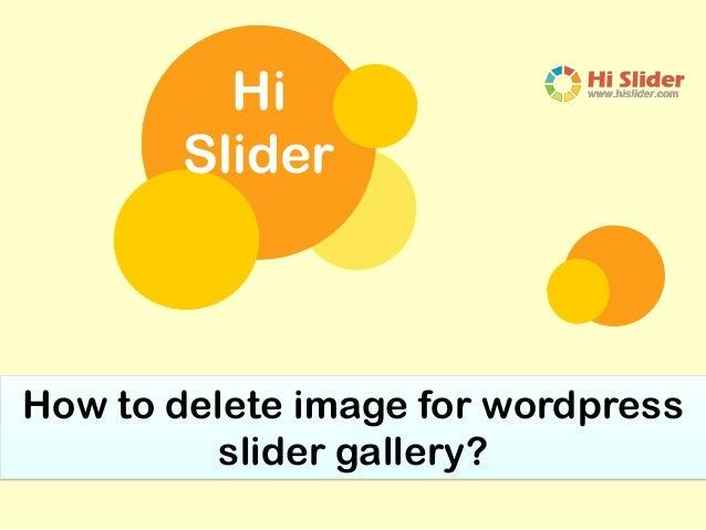 Hi Slider How to delete image for wordpress slider gallery?