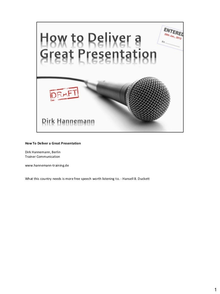 How To Deliver a Great PresentationDirk Hannemann, BerlinTrainer Communicationwww.hannemann-training.deWhat this country n...