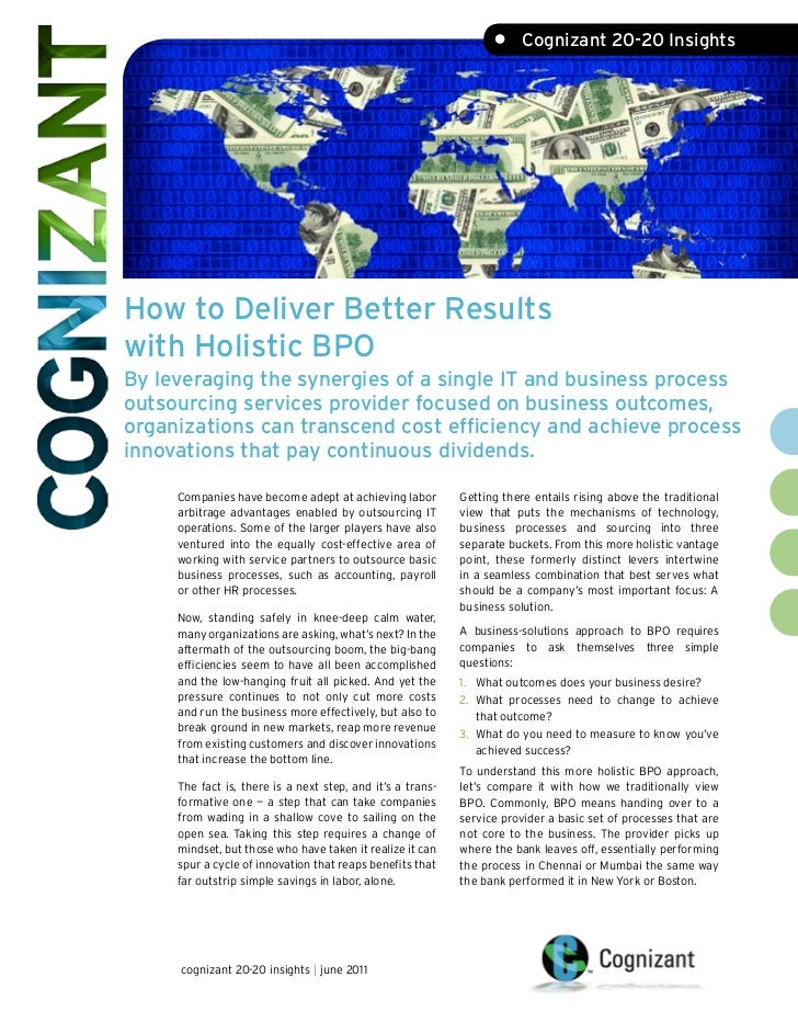 •     Cognizant 20-20 InsightsHow to Deliver Better Resultswith Holistic BPOBy leveraging the synergies of a single IT and...