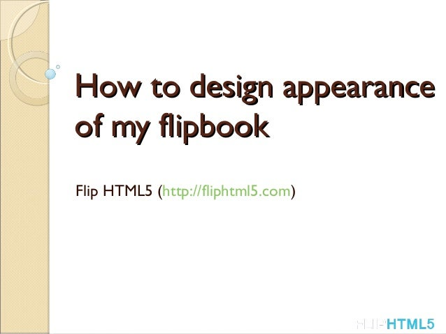 How to design appearance of my flipbook Flip HTML5 (http://fliphtml5.com)
