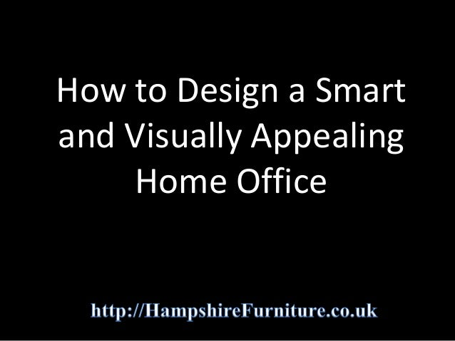 How to Design a Smart and Visually Appealing Home Office