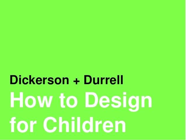 Dickerson + DurrellHow to Designfor Children