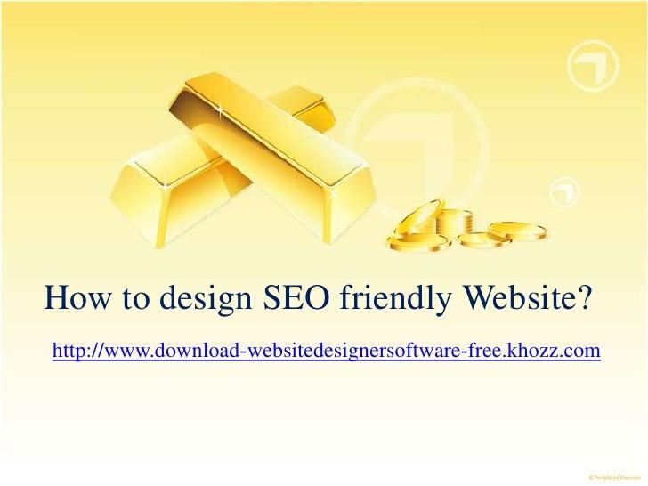 How to design SEO friendly Website?http://www.download-websitedesignersoftware-free.khozz.com