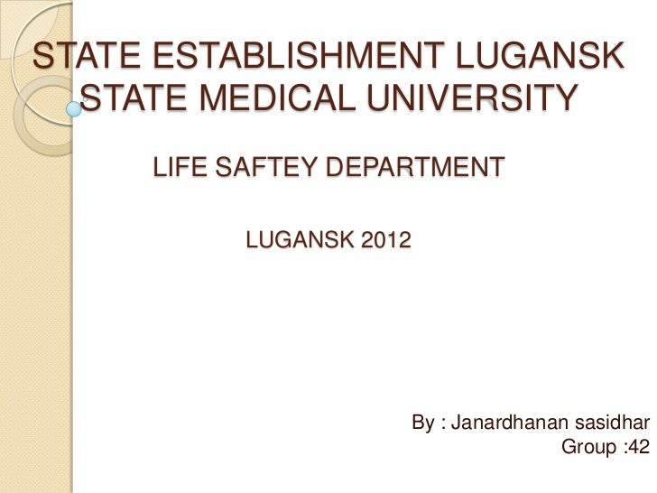 STATE ESTABLISHMENT LUGANSK  STATE MEDICAL UNIVERSITY     LIFE SAFTEY DEPARTMENT          LUGANSK 2012                    ...