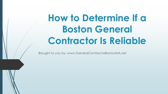 How to Determine If a       Boston General     Contractor Is ReliableBrought to you by: www.GeneralContractorBostonMA.net