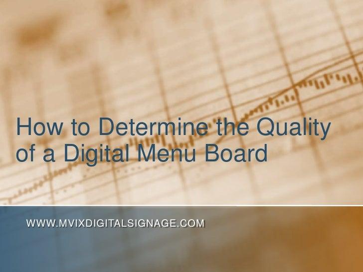 How to Determine the Qualityof a Digital Menu BoardWWW.MVIXDIGITALSIGNAGE.COM