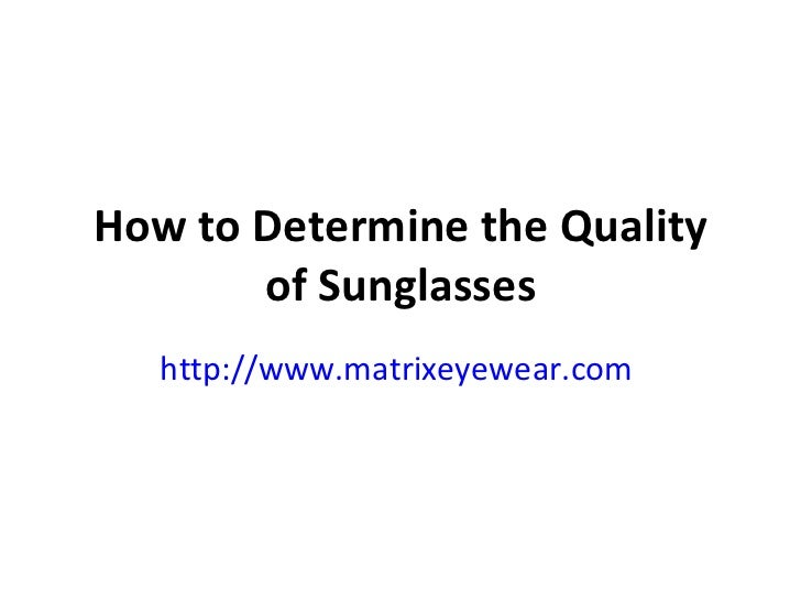 How to Determine the Quality of Sunglasses http://www.matrixeyewear.com