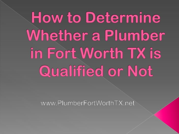 We can write a whole book that teaches how youcan find a qualified plumber in Fort Worth TX, buttoday, we will only be dis...