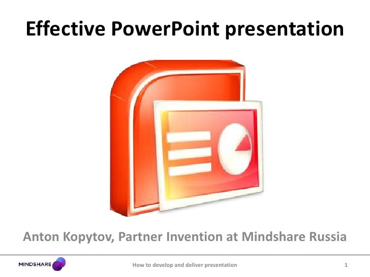 Anton Kopytov, Partner Invention at Mindshare Russia<br />Effective PowerPoint presentation<br />1<br />How to develop and...