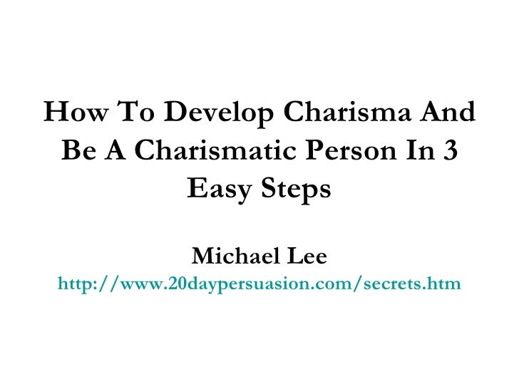 developing a charismatic personality We can't always define it, but some people have it -- they're naturally  charismatic unfortunately natural charisma quickly loses its impact.