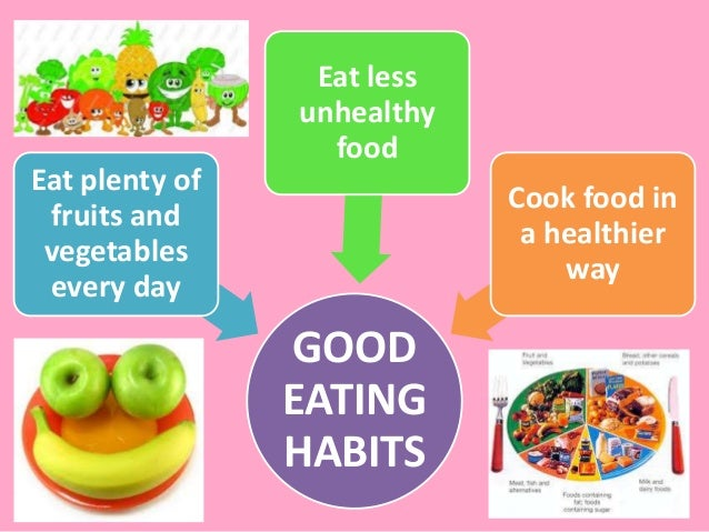 good eating habit Healthy eating habits promote good health we are what we eat if we start eating healthy early in life then we can age gracefully some basic tips.