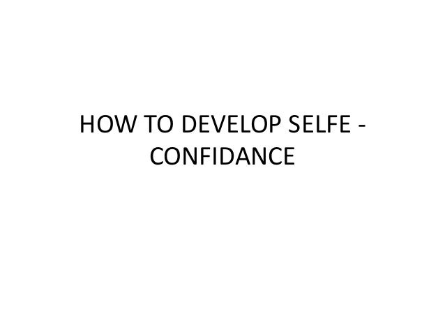 HOW TO DEVELOP SELFE - CONFIDANCE