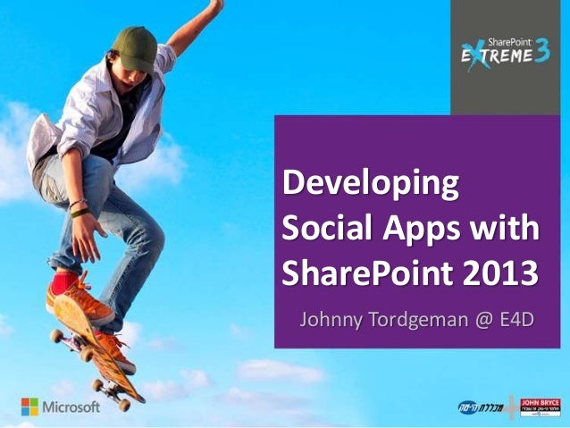DevelopingSocial Apps withSharePoint 2013 Johnny Tordgeman @ E4D