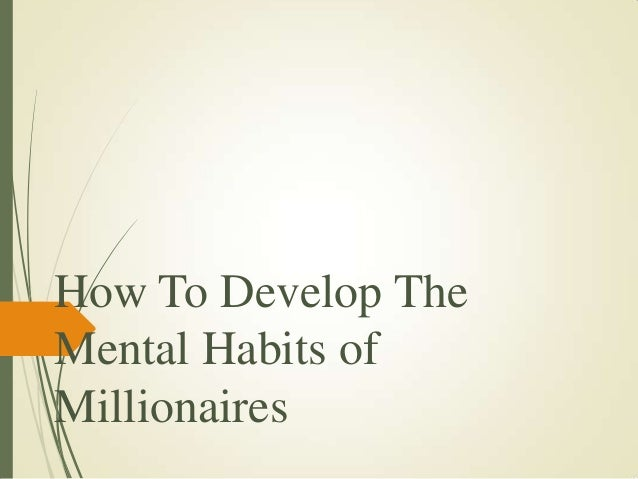 How to develop the mental habits of millionaires