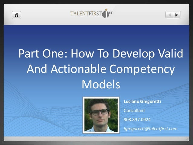 Part One: How To Develop Valid And Actionable Competency Models Luciano Gregoretti Consultant 908.897.0924 lgregoretti@tal...
