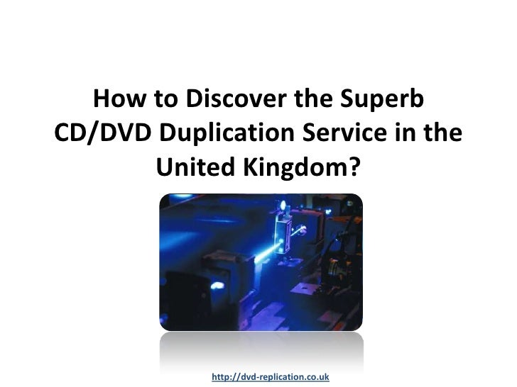 How to Discover the SuperbCD/DVD Duplication Service in the      United Kingdom?            http://dvd-replication.co.uk