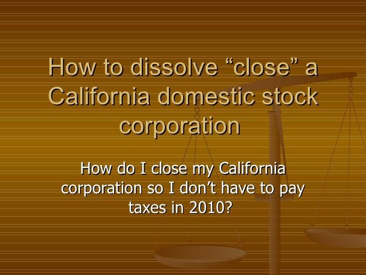 How To Dissolve A California Corporation