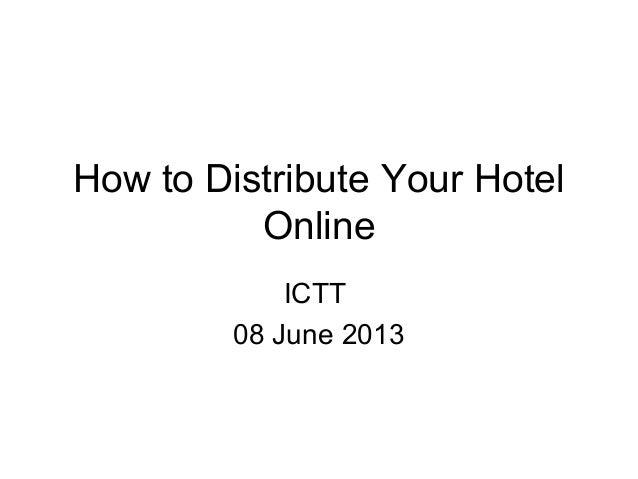 How to Distribute Your HotelOnlineICTT08 June 2013