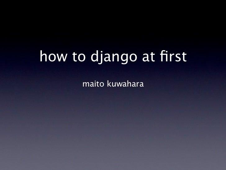 How to django at first