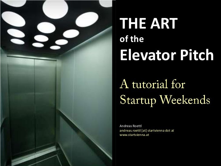 THE ARTof theElevator PitchA tutorial for STARTup LivebyAndreas Roettlandreas@starteurope.athttp://www.starteurope.at<br />