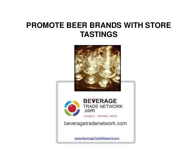 PROMOTE BEER BRANDS WITH STORE           TASTINGS          www.BeverageTradeNetwork.com