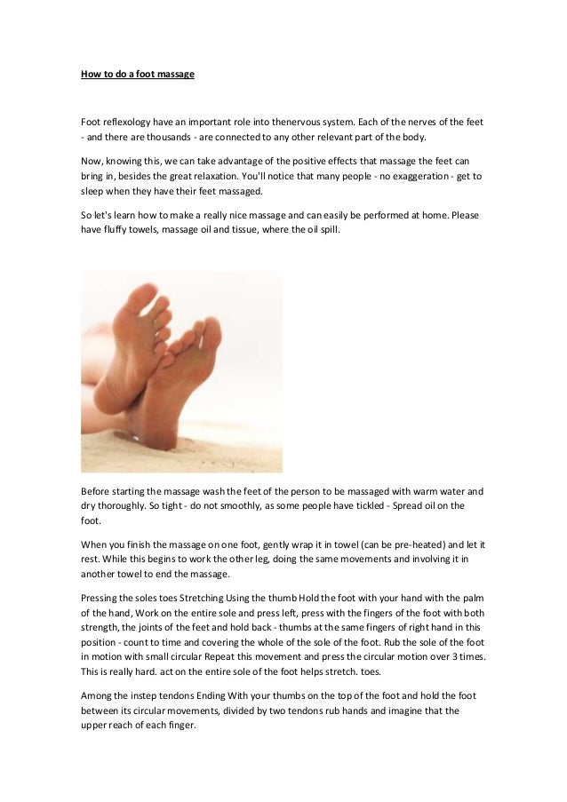 How to do a foot massage Foot reflexology have an important role into thenervous system. Each of the nerves of the feet - ...