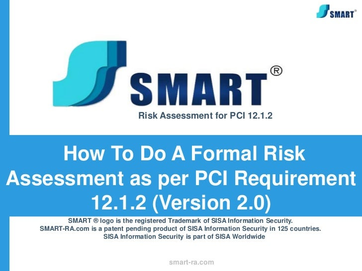 Risk Assessment for PCI 12.1.2     How To Do A Formal RiskAssessment as per PCI Requirement       12.1.2 (Version 2.0)    ...