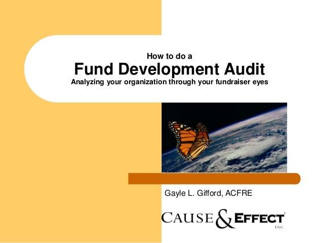 How to do aFund Development AuditAnalyzing your organization through your fundraiser eyes                          Gayle L...
