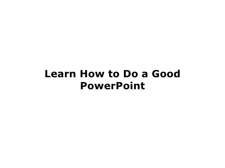 How to Do a Good PowerPoint