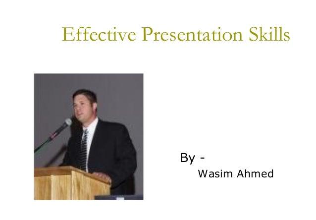 Effective Presentation SkillsBy -Wasim Ahmed