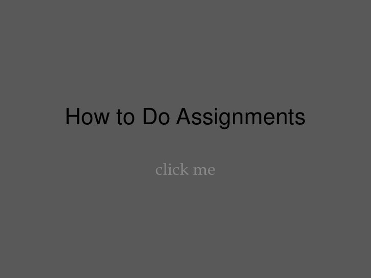 How to Do Assignments<br />click me<br />