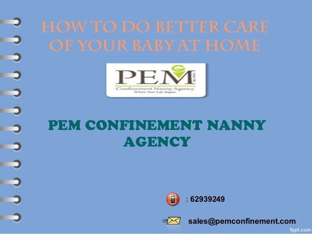 Howto do better care of your babyathome PEM CONFINEMENT NANNY AGENCY : 62939249 sales@pemconfinement.com