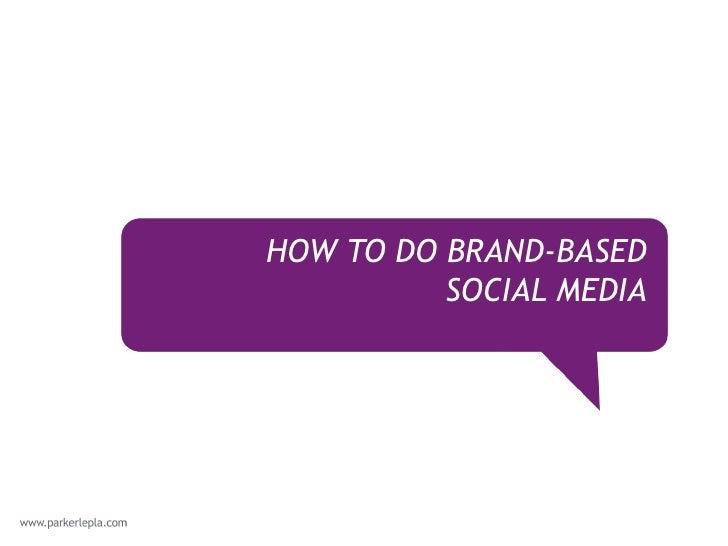 HOW TO DO BRAND-BASED          SOCIAL MEDIA
