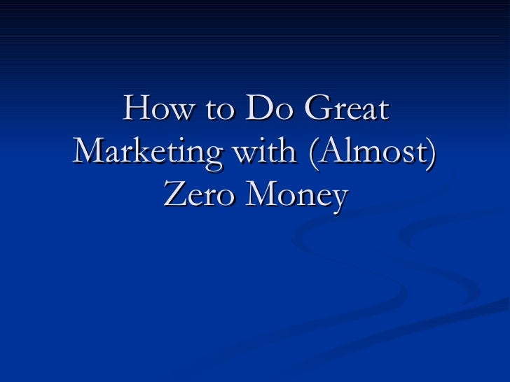 How to Do Great Marketing with (Almost) Zero Money