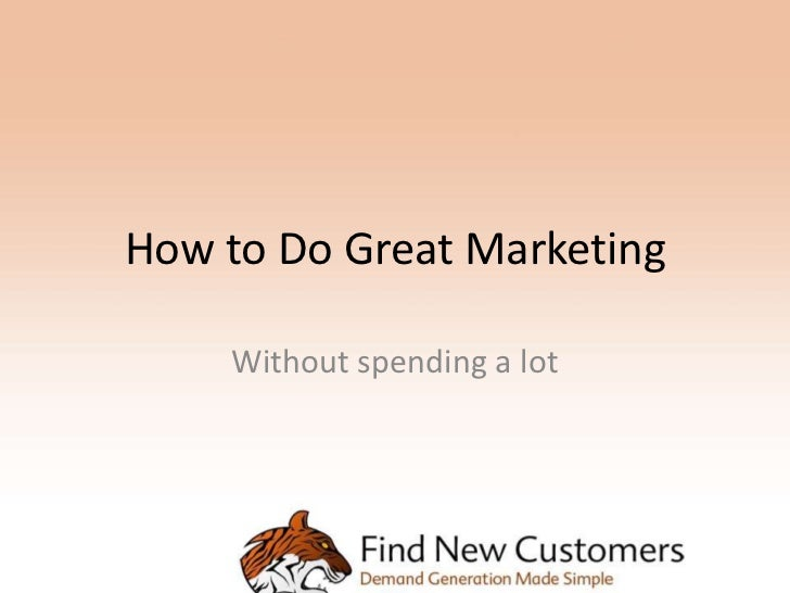 How to Do Great Marketing    Without spending a lot