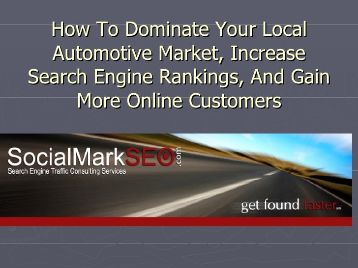 How To Dominate Your Local Automotive Market, Increase Search Engine Rankings, And Gain More Online Customers